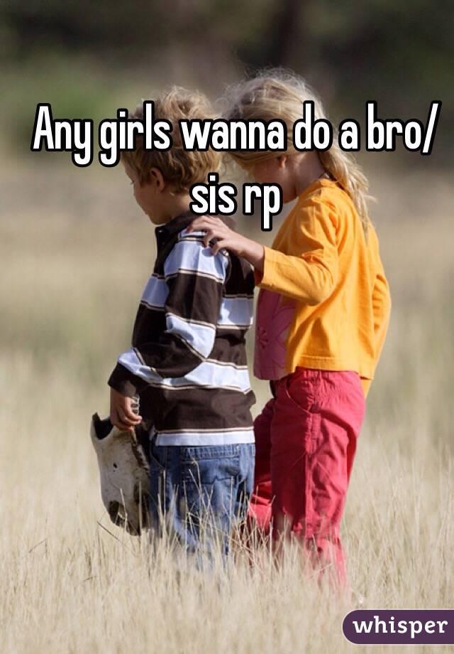 Any girls wanna do a bro/sis rp