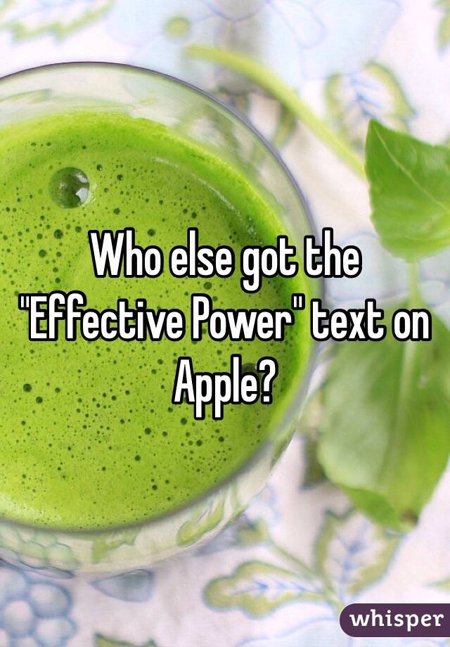 """Who else got the """"Effective Power"""" text on Apple?"""