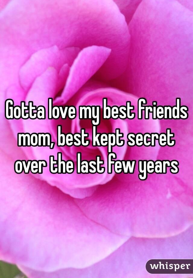 Gotta love my best friends mom, best kept secret over the last few years