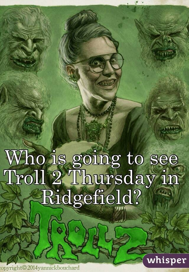Who is going to see Troll 2 Thursday in Ridgefield?