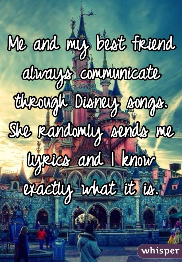 Lyric disney songs lyrics : Me and my best friend always communicate through Disney songs. She ...
