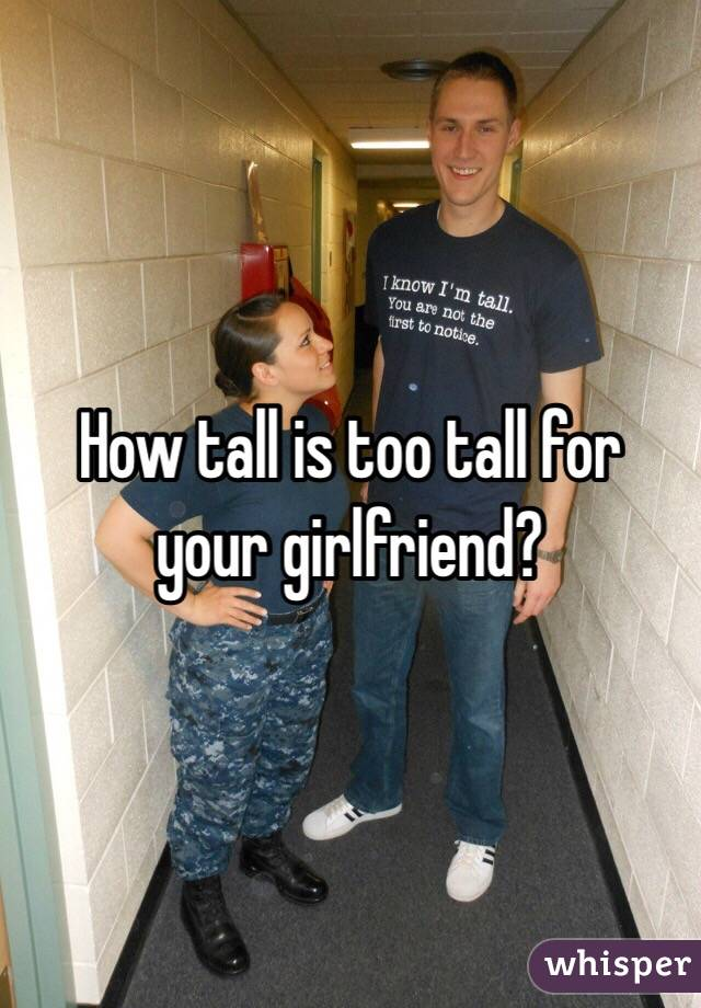 How tall is too tall for your girlfriend?