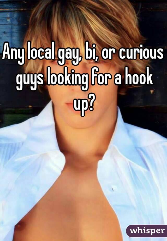 Any local gay, bi, or curious guys looking for a hook up?
