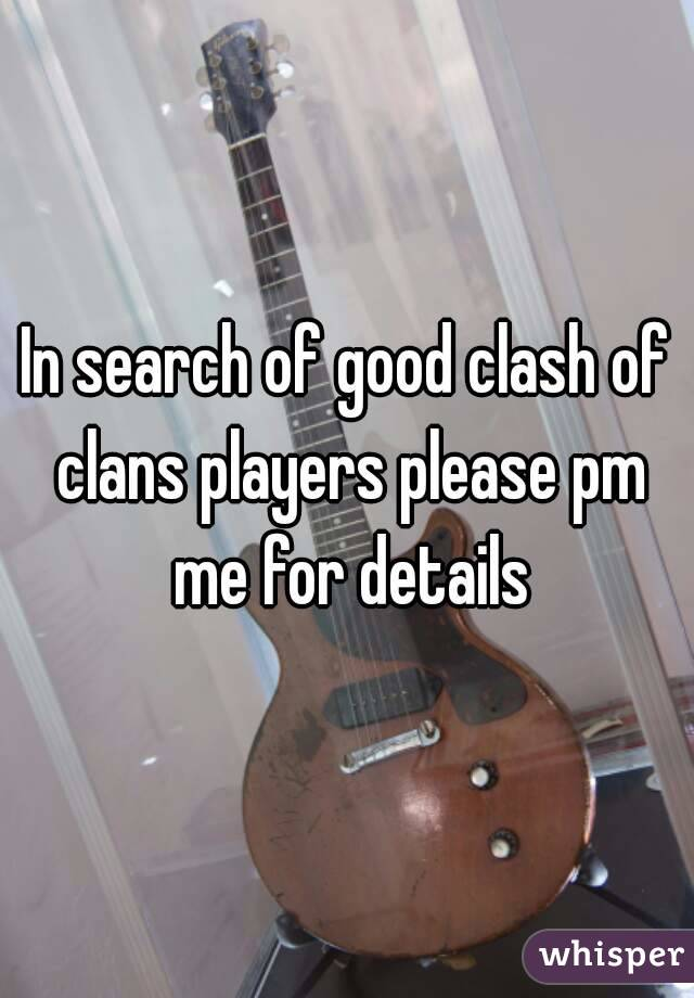In search of good clash of clans players please pm me for details