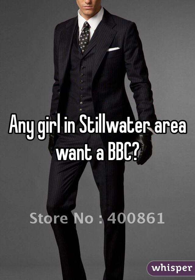 Any girl in Stillwater area want a BBC?