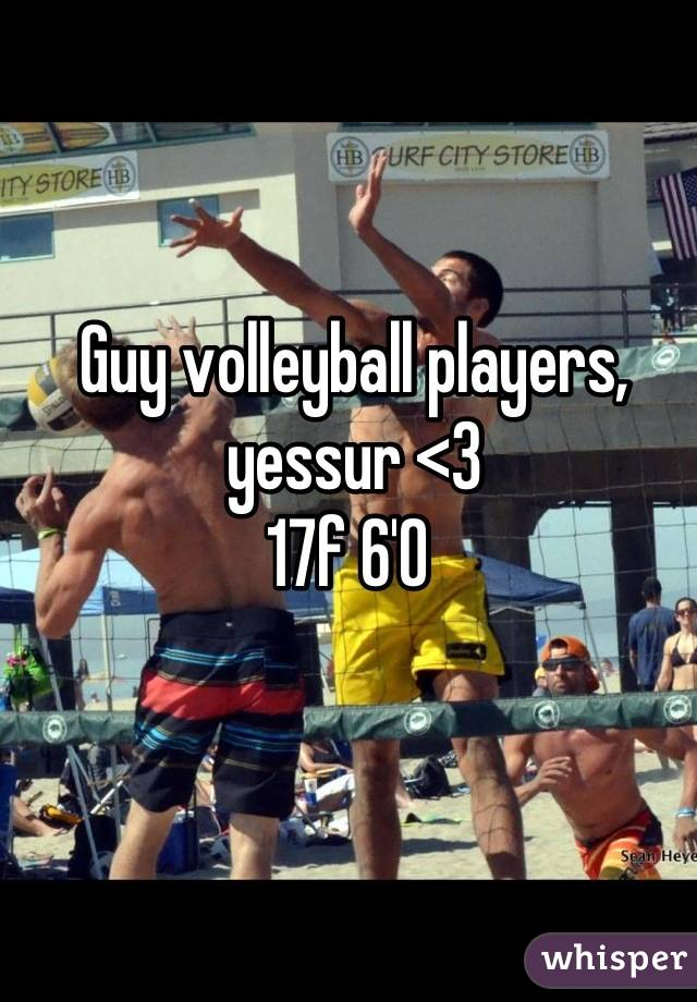 Guy volleyball players, yessur <3 17f 6'0