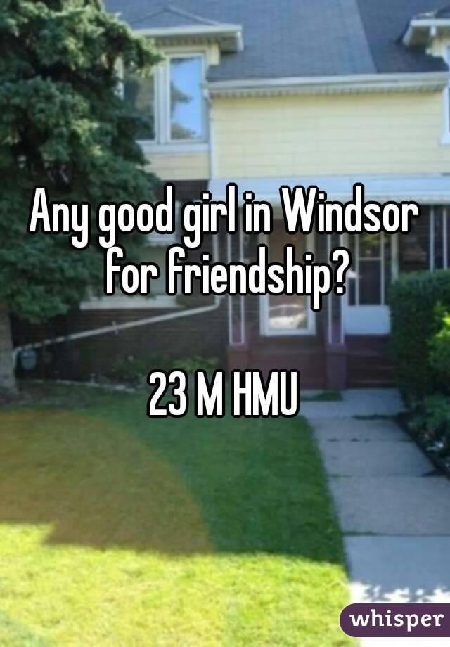 Any good girl in Windsor for friendship?  23 M HMU