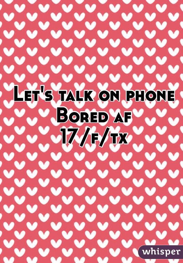 Let's talk on phone  Bored af  17/f/tx