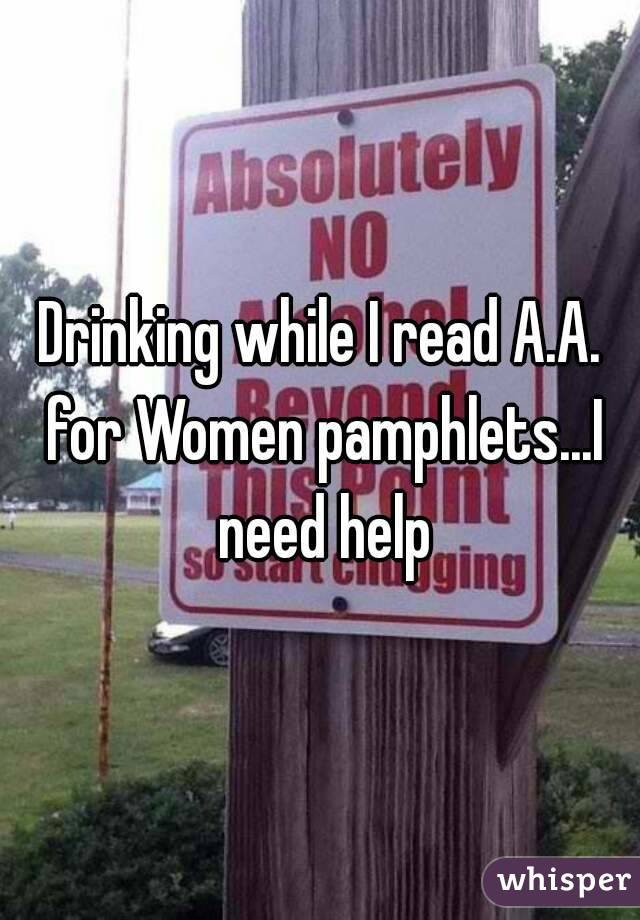 Drinking while I read A.A. for Women pamphlets...I need help