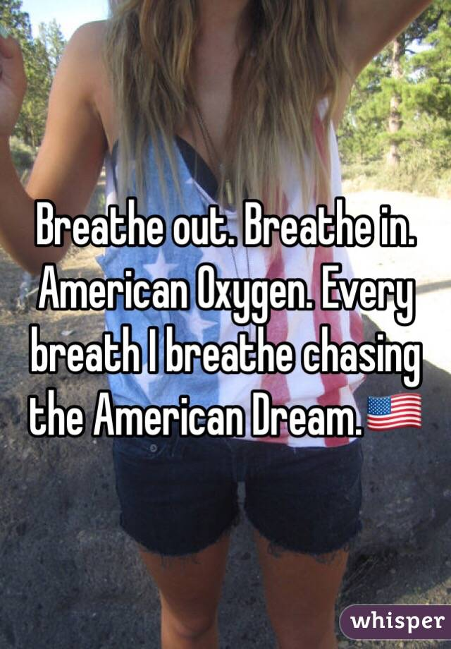 Breathe out. Breathe in. American Oxygen. Every breath I breathe chasing the American Dream.🇺🇸