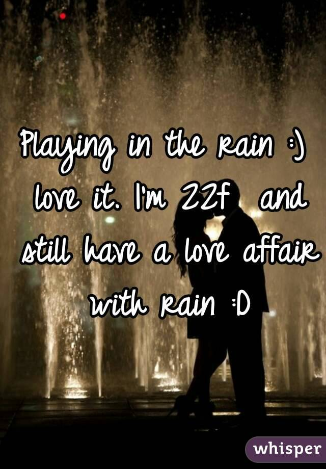 Playing in the rain :) love it. I'm 22f  and still have a love affair with rain :D