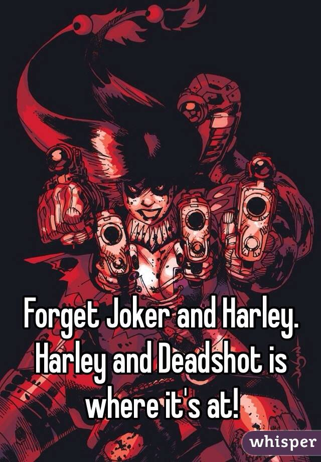 Forget Joker and Harley. Harley and Deadshot is where it's at!