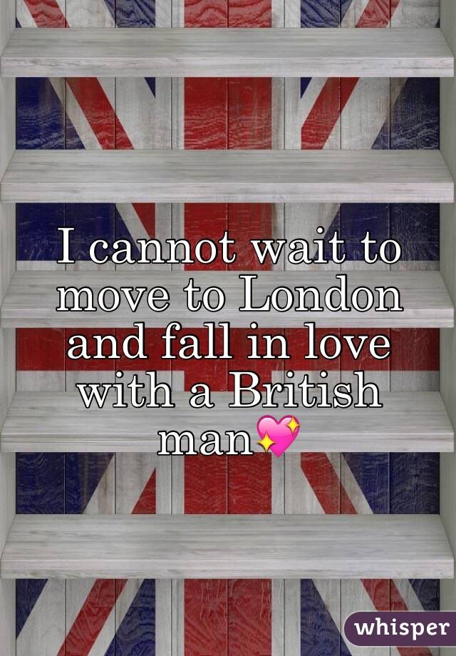 I cannot wait to move to London and fall in love with a British man💖