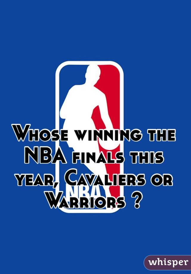 Whose winning the NBA finals this year, Cavaliers or Warriors ?
