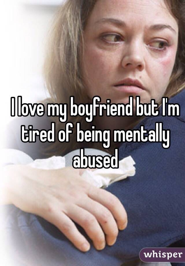 I love my boyfriend but I'm tired of being mentally abused