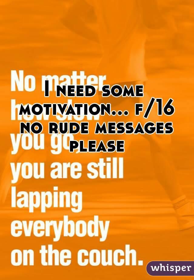 I need some motivation!!!?