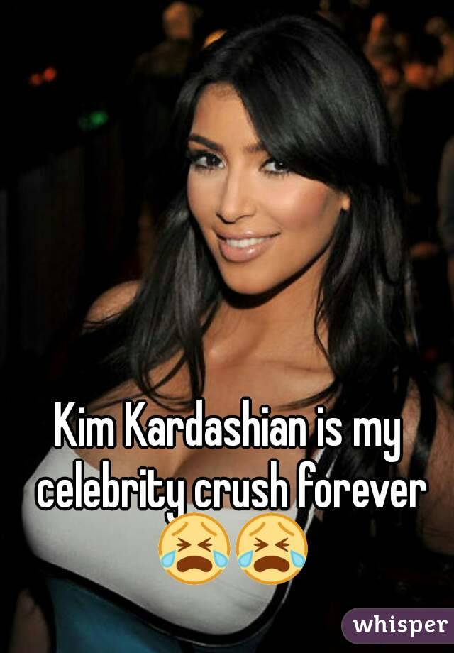 Kim Kardashian is my celebrity crush forever 😭😭