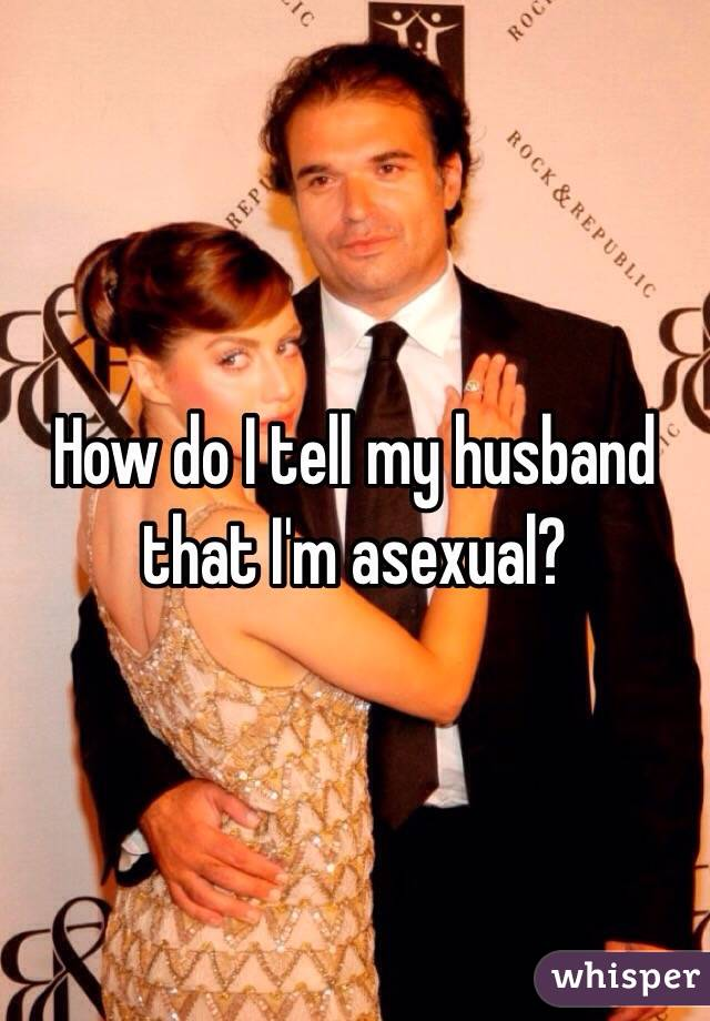 How do I tell my husband that I'm asexual?