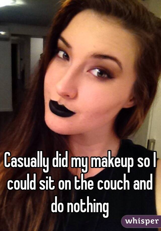 Casually did my makeup so I could sit on the couch and do nothing