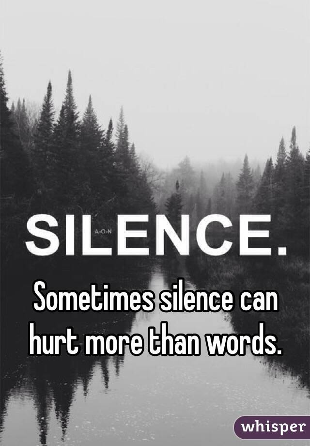 Silence Hurts More Than Words Can Hurt More Than Words