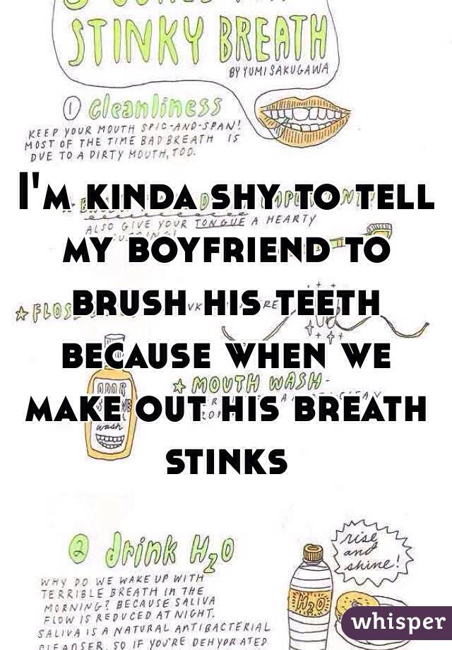 I'm kinda shy to tell my boyfriend to brush his teeth because when we make out his breath stinks