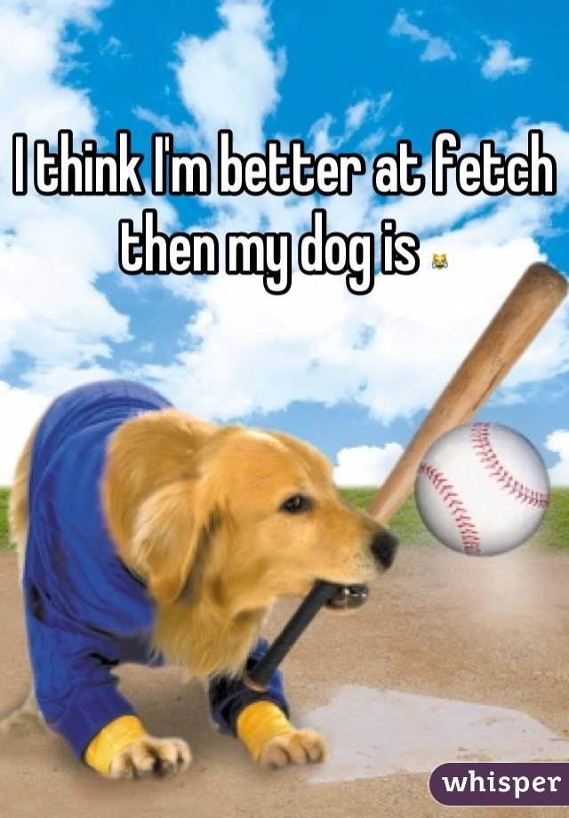 I think I'm better at fetch then my dog is 😹