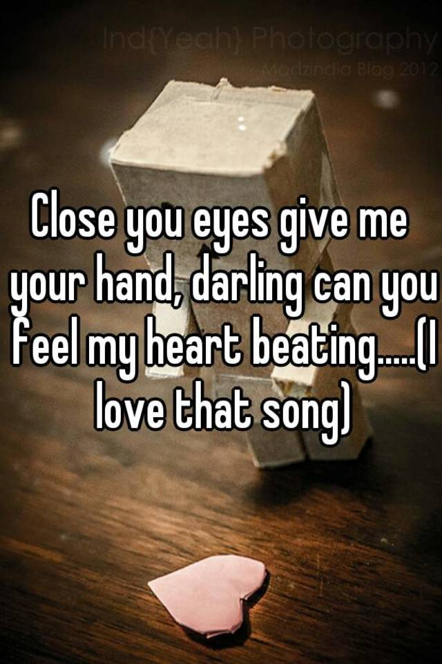 100+ Close Your Eyes Give Your Hand Darling Lyrics HD