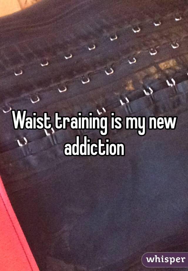 Waist training is my new addiction