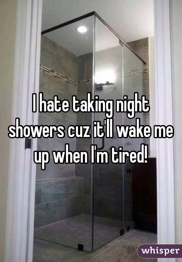Taking Showers at Night i Hate Taking Night Showers