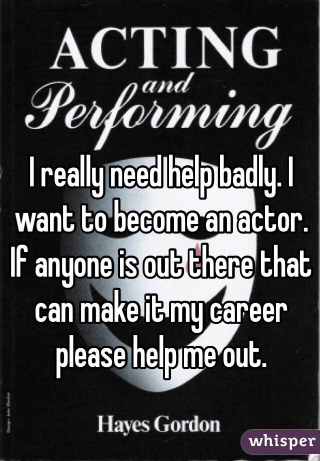 I want to become an actor, help?