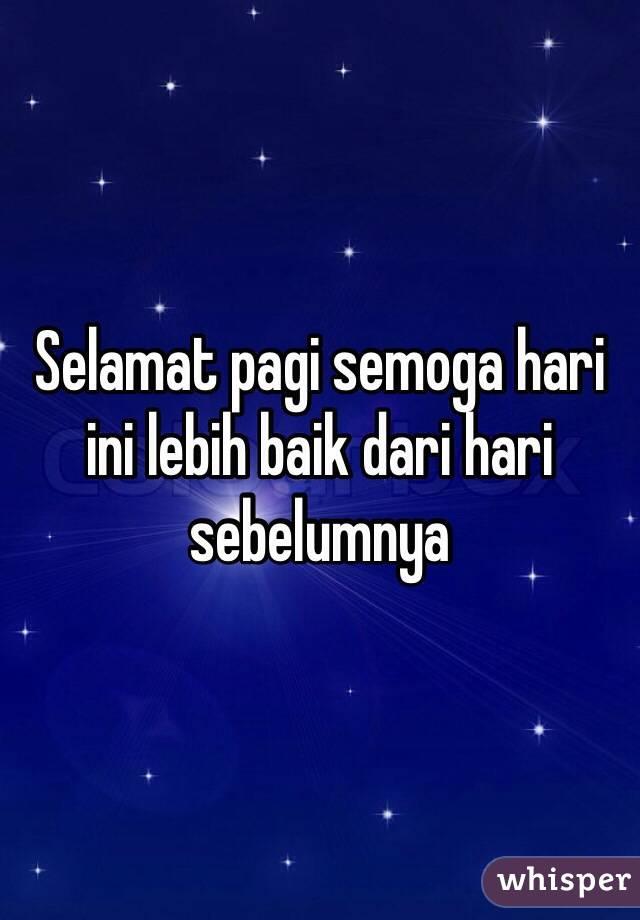 Selamat Pagi Semoga Hari Ini Lebih Baik Selamat Pagi Semoga Hari Ini