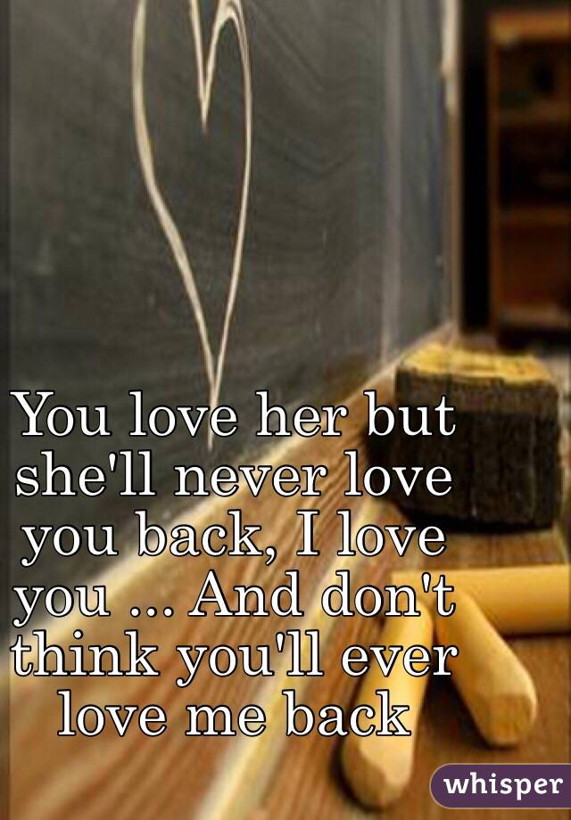 She Never Loved me You Love Her But She'll Never