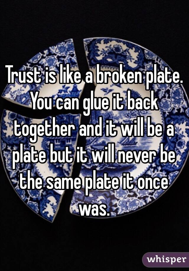 T R U S T    Is Like Glass Once BROKEN It Will Never Be The Same ...