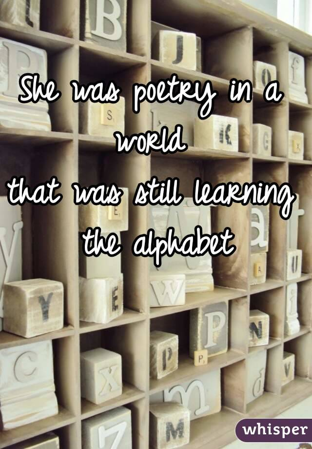 was poetry in a world that was still learning the alphabet