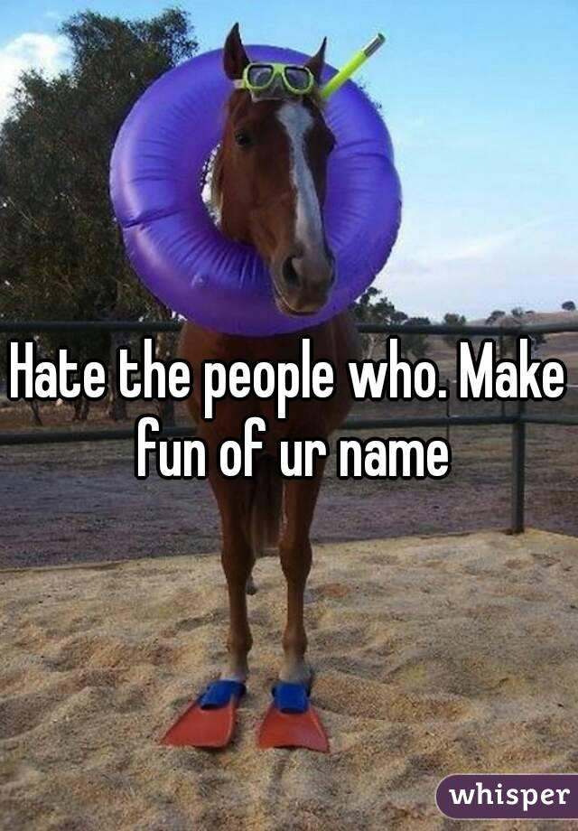 Names Make Fun of Make Fun of ur Name