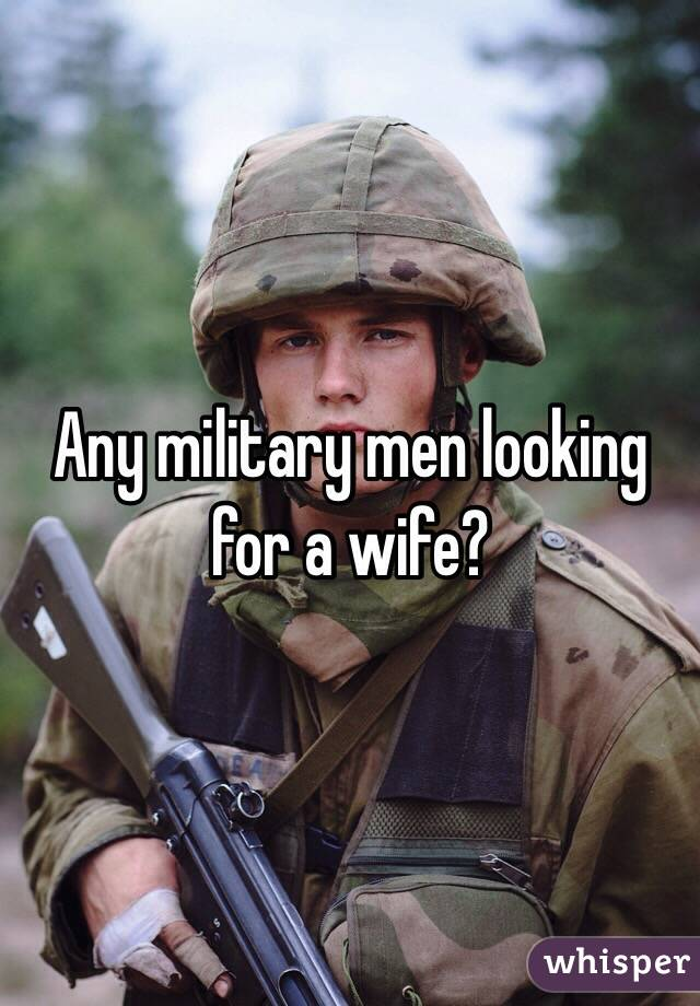 Military men looking for a wife