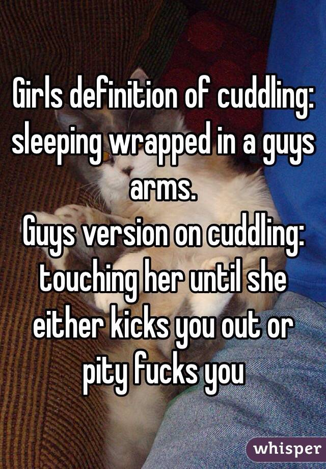 Girls definition of cuddling: sleeping wrapped in a guys arms ...