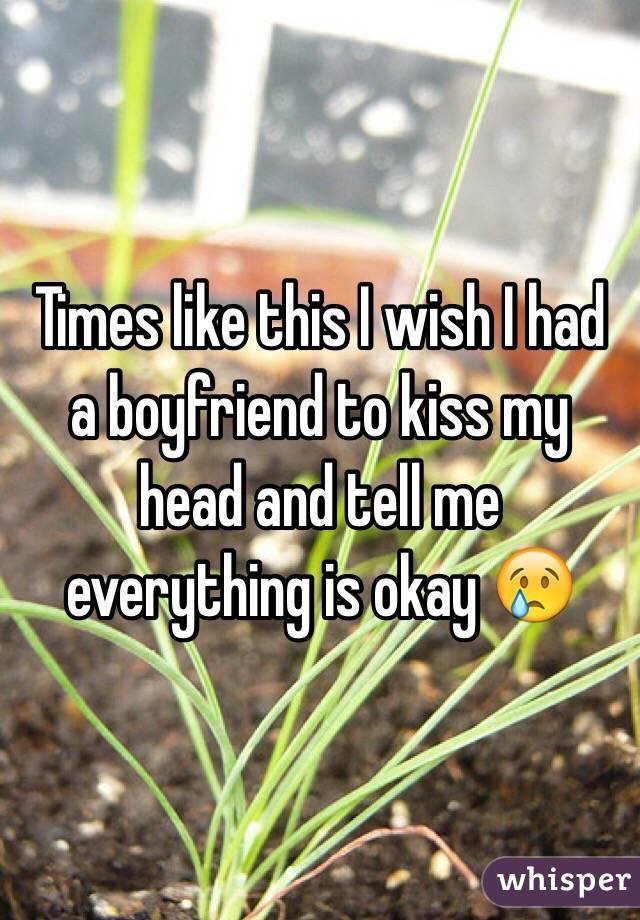 i Wish i Had a Boyfriend Like This Times Like This i Wish i Had a