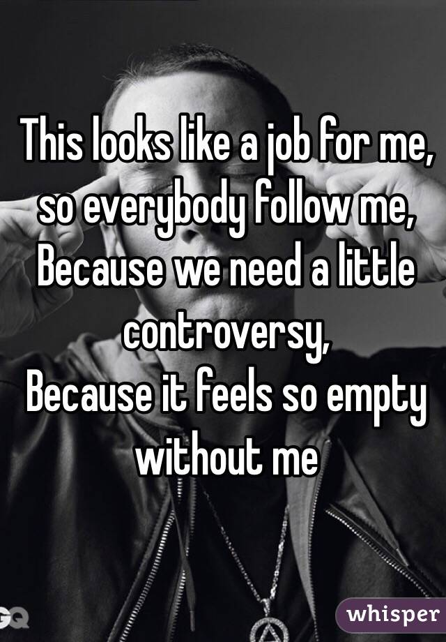 This looks like a job for me, so everybody follow me, Because we ...