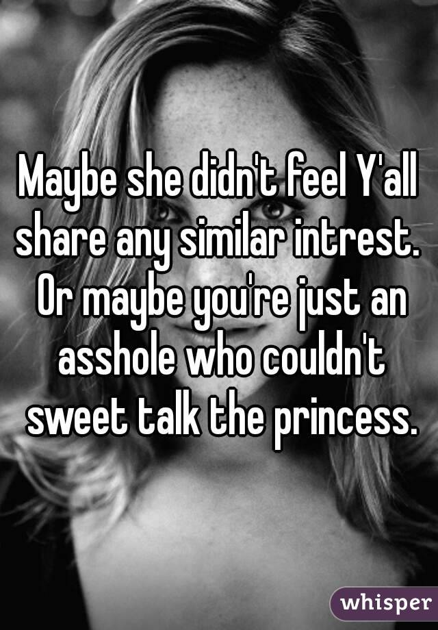 Asshole who couldn t sweet talk the princess