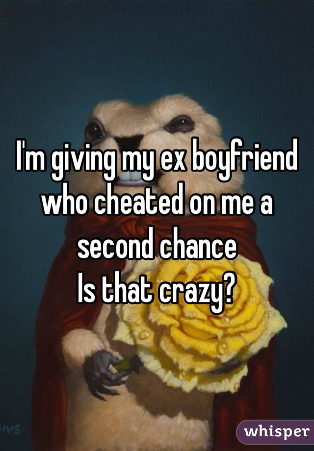 Should I give my ex-boyfriend a second chance?