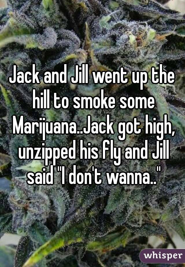 Jack And Jill Went up The Hill to Smoke Some Jack And Jill Went up The Hill
