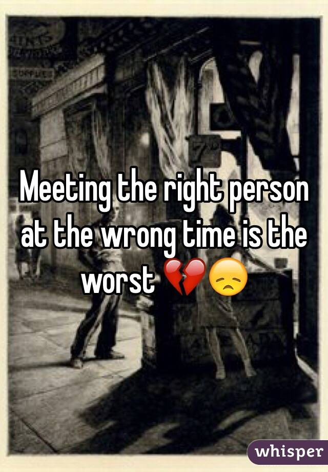 The Truth About Meeting The Right Person At The Wrong Time