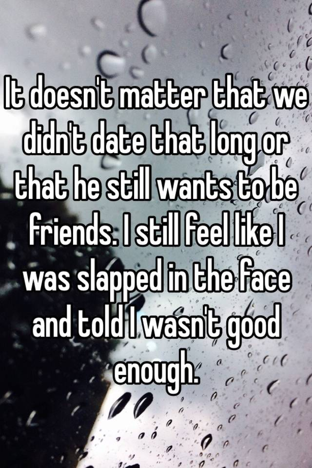 It doesn't matter that we didn't date that long or that he still ...