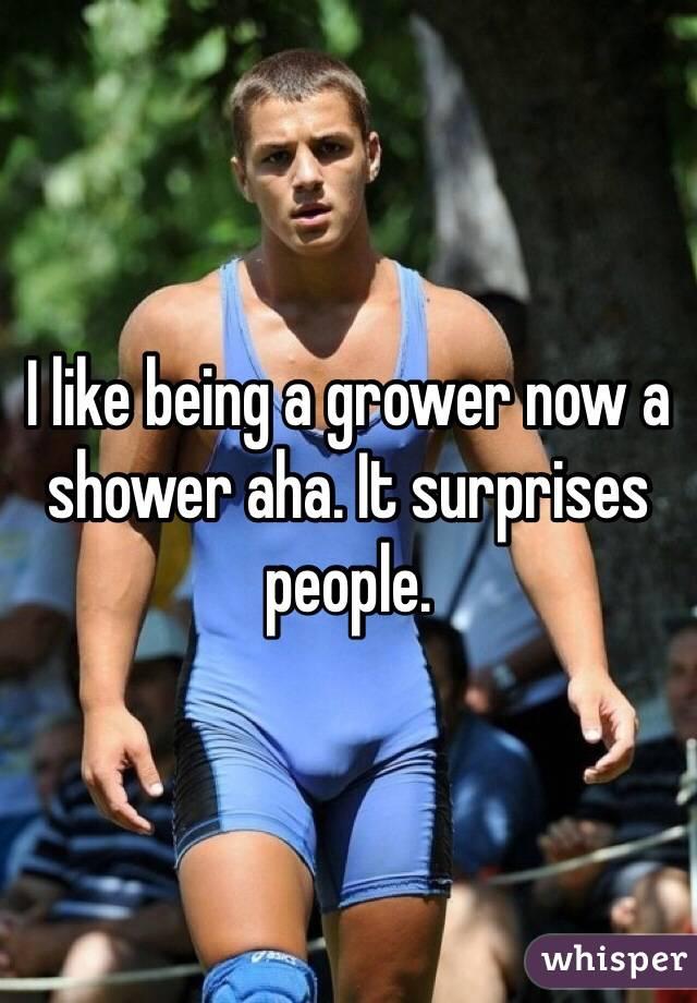 Grower not a shower