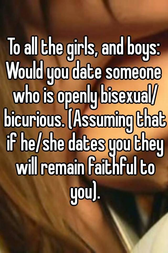 Would you date someone who is bi-curious/bisexual?
