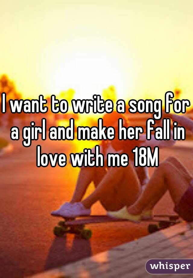 hey girl you make me want to write a song