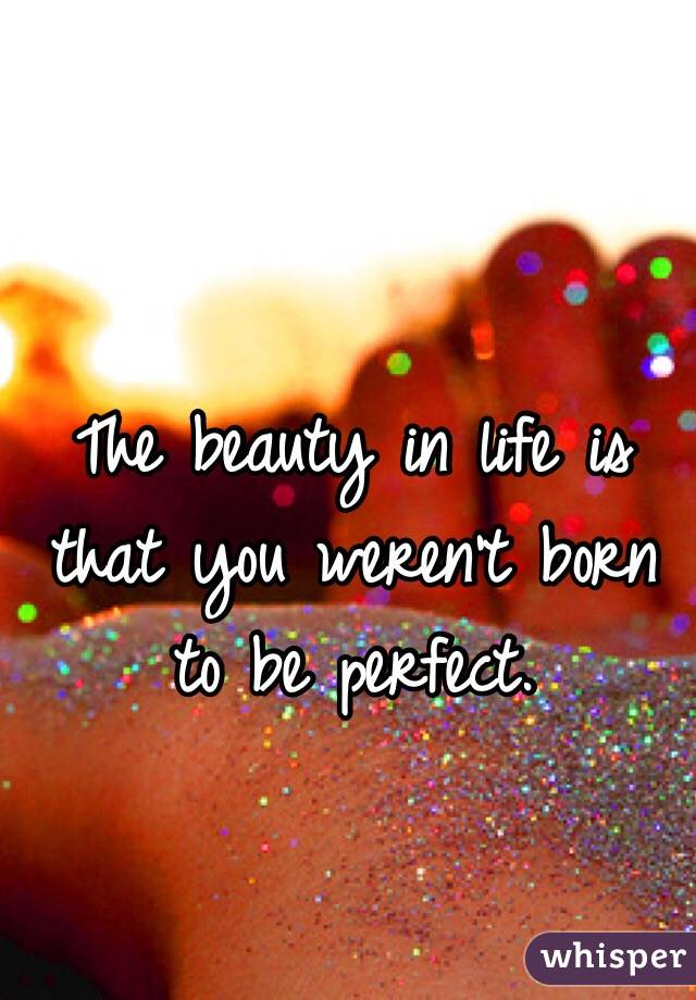 Image result for You weren't born to be perfect