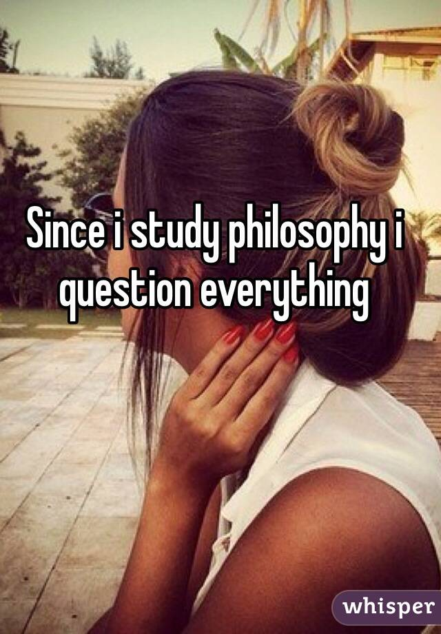 I want to study philosophy at university?