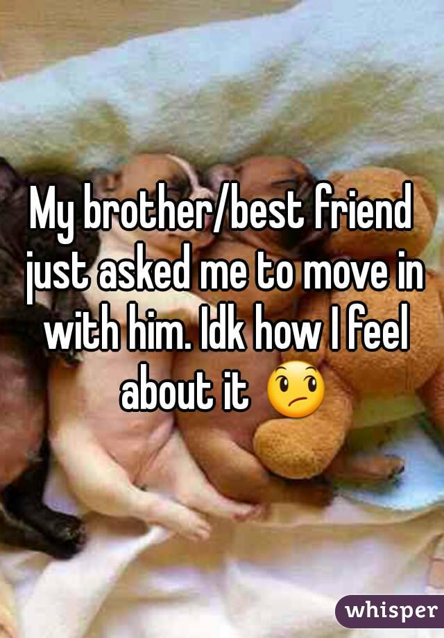 Dating your older brothers best friend